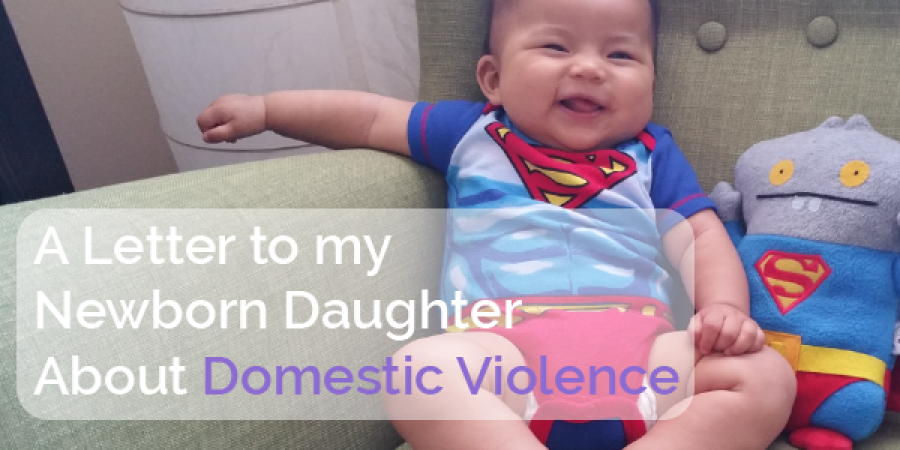 A Letter to my Newborn Daughter About Domestic Violence