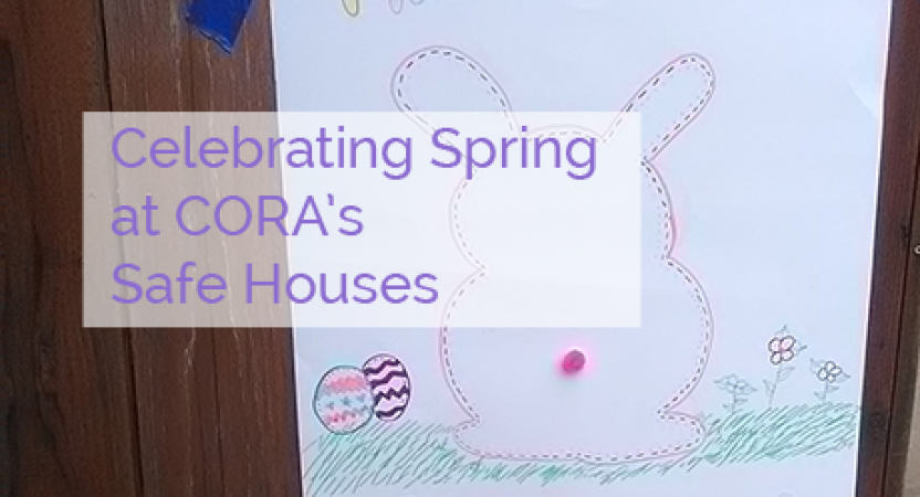 Celebrating Spring at CORA's Safe Houses